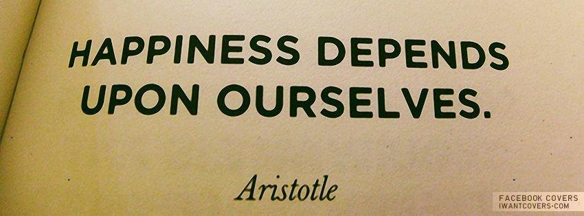 """""""Happiness depends upon ourselves"""""""