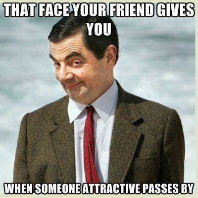 that-face-your-friend-gives-you-when-someone-attractive-passes-b