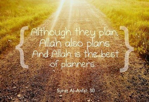 ALLAH IS THE BEST PLANNERS.