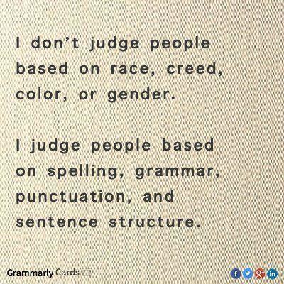 I judge you based on grammar