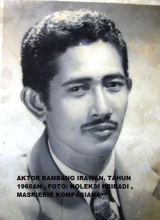 Bambang Irawan (Alm), aktor populer tahun 60'an.