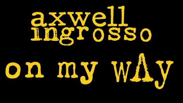 Axwell / Ingrosso – On My Way